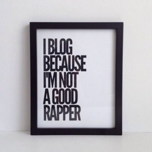 I Blog because I'm Not a Good Rapper