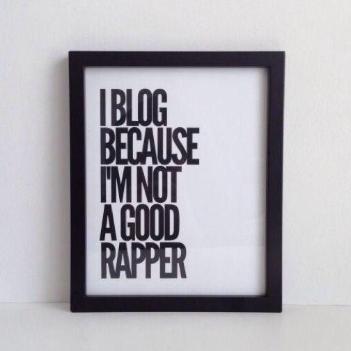 I Blog because I'm Not a Good Rapper